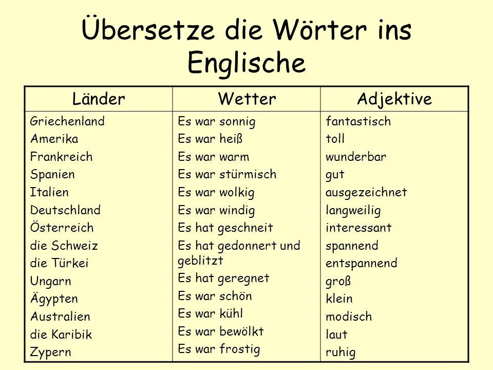 Übersetze die Wörter ins Englische LänderWetterAdjektive Griechenland Amerika Frankreich Spanien Italien Deutschland Österreich die Schweiz die Türkei