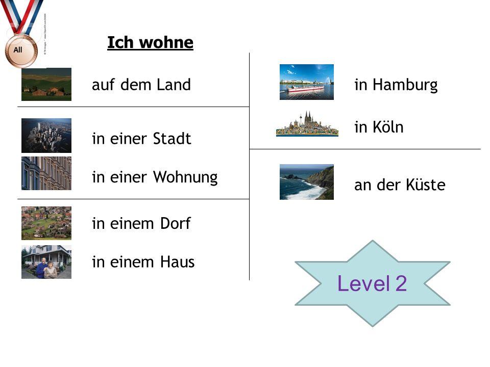 Ich wohne auf dem Land in einer Stadt in einer Wohnung in einem Dorf in einem Haus in Hamburg in Köln an der Küste Level 2