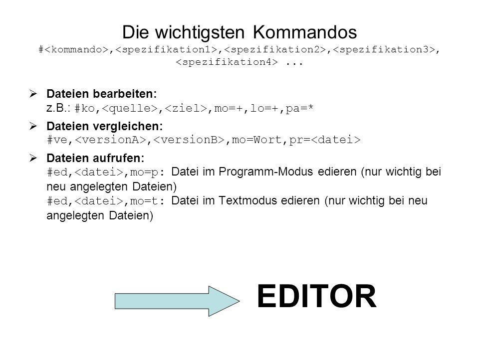 Die wichtigsten Kommandos #,,,,... Dateien bearbeiten: z.B.: #ko,,,mo=+,lo=+,pa=* Dateien vergleichen: #ve,,,mo=Wort,pr= Dateien aufrufen: #ed,,mo=p:
