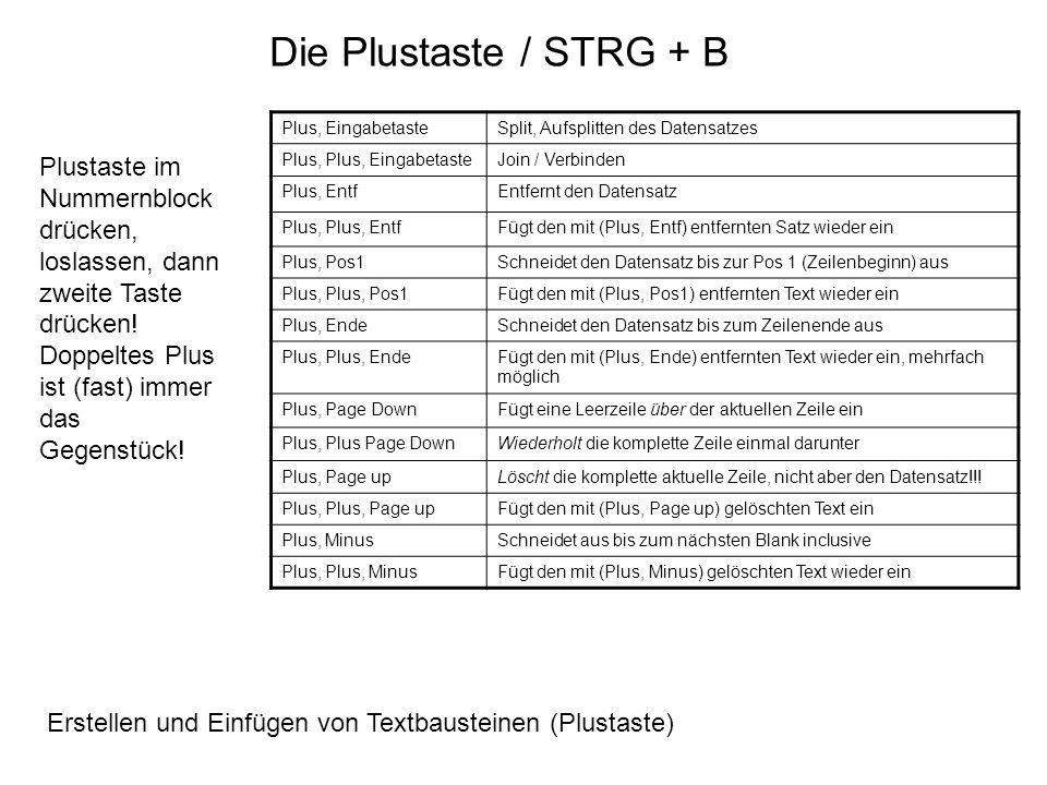 Die Plustaste / STRG + B Plus, EingabetasteSplit, Aufsplitten des Datensatzes Plus, Plus, EingabetasteJoin / Verbinden Plus, EntfEntfernt den Datensat