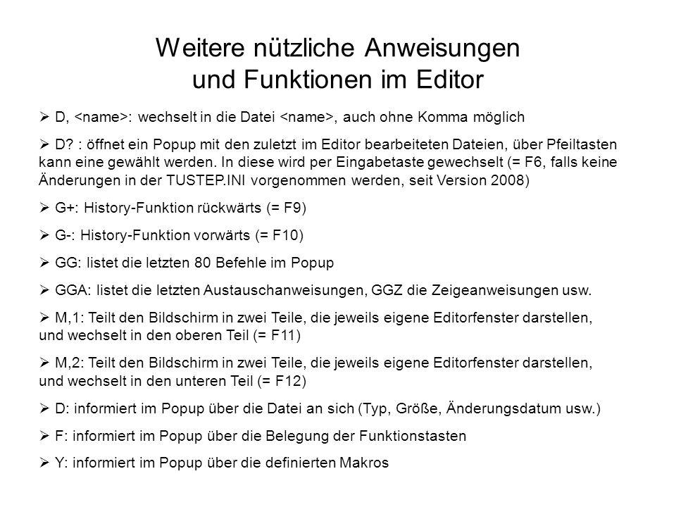 Weitere nützliche Anweisungen und Funktionen im Editor D, : wechselt in die Datei, auch ohne Komma möglich D? : öffnet ein Popup mit den zuletzt im Ed