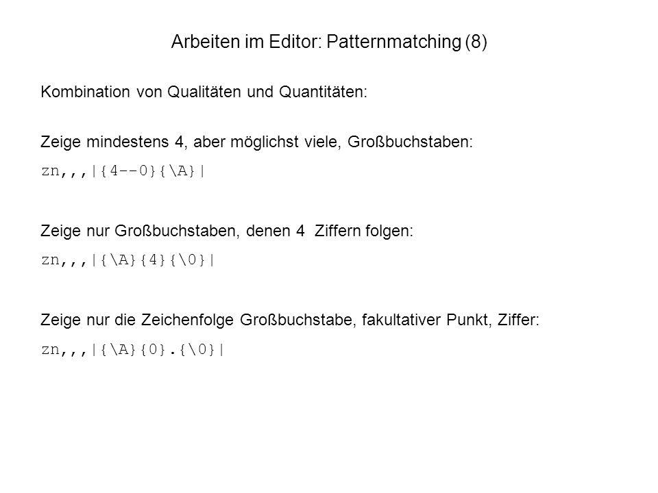 Arbeiten im Editor: Patternmatching (8) Kombination von Qualitäten und Quantitäten: Zeige mindestens 4, aber möglichst viele, Großbuchstaben: zn,,,|{4