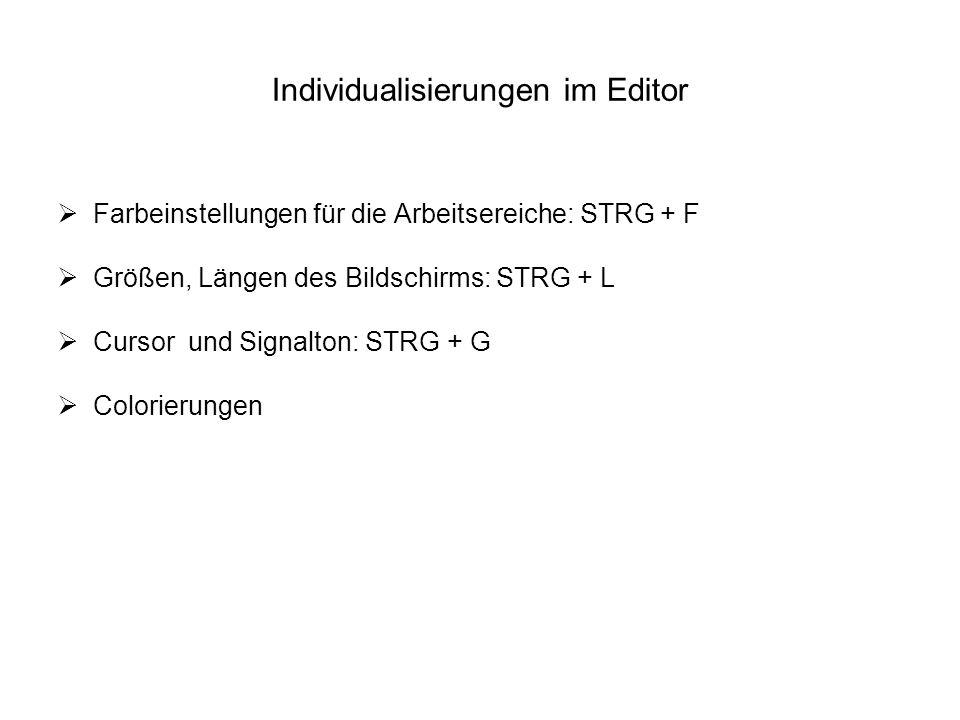 Individualisierungen im Editor Farbeinstellungen für die Arbeitsereiche: STRG + F Größen, Längen des Bildschirms: STRG + L Cursor und Signalton: STRG
