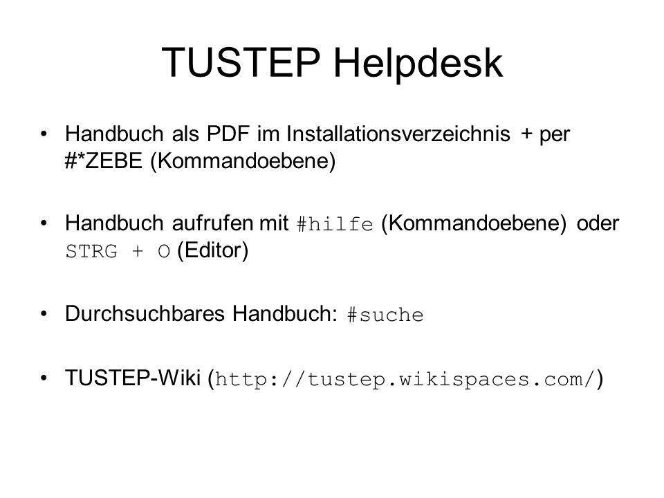 TUSTEP Helpdesk Handbuch als PDF im Installationsverzeichnis + per #*ZEBE (Kommandoebene) Handbuch aufrufen mit #hilfe (Kommandoebene) oder STRG + O (