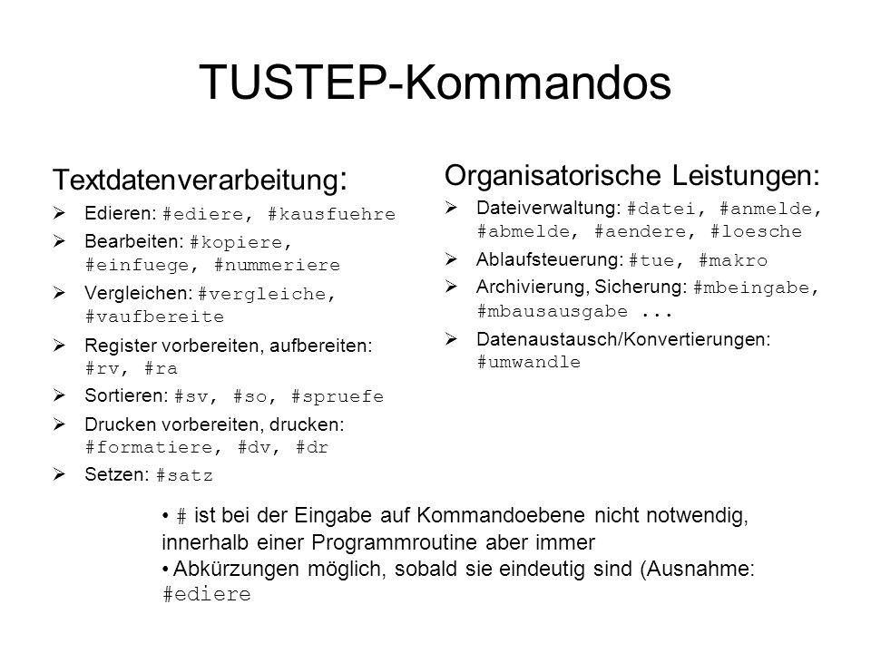TUSTEP-Kommandos Organisatorische Leistungen: Dateiverwaltung: #datei, #anmelde, #abmelde, #aendere, #loesche Ablaufsteuerung: #tue, #makro Archivieru