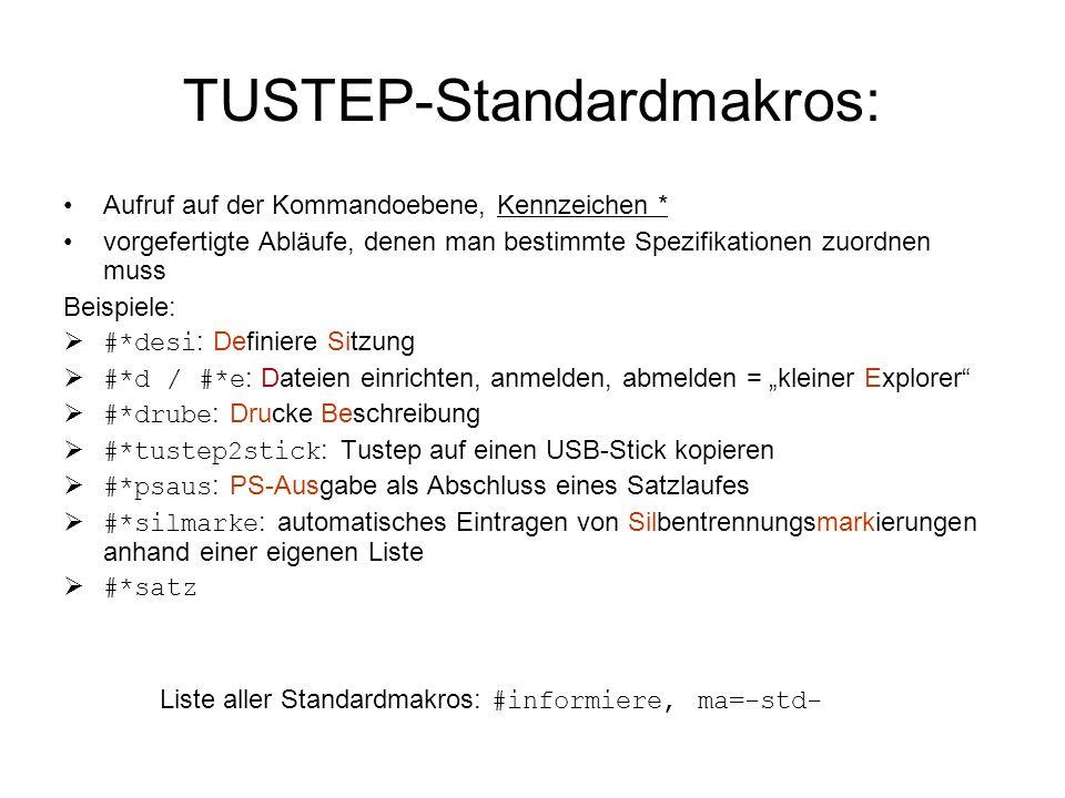 TUSTEP-Standardmakros: Aufruf auf der Kommandoebene, Kennzeichen * vorgefertigte Abläufe, denen man bestimmte Spezifikationen zuordnen muss Beispiele: