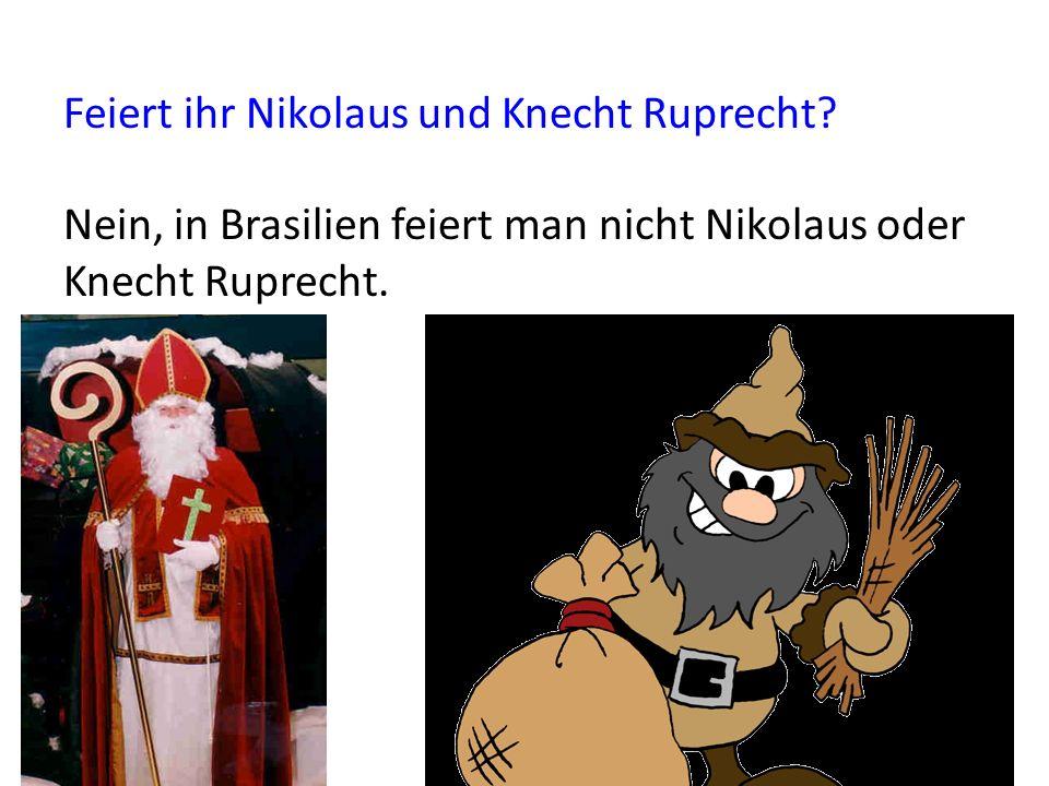 Feiert ihr Nicolaus und Knecht Ruprecht? Nein, in Brazilien wird Nicolaus und Feiert ihr Nikolaus und Knecht Ruprecht? Nein, in Brasilien feiert man n