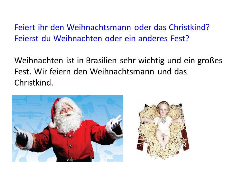 Feiert ihr den Weihnachtsmann oder das Christkind? Feierst du Weihnachten oder ein anderes Fest? Weihnachten ist in Brasilien sehr wichtig und ein gro