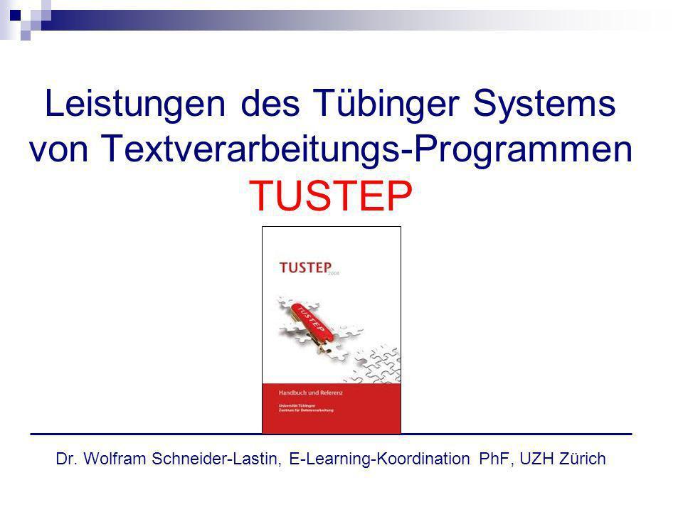 Vorzüge von TUSCRIPT Verarbeitung von anderen Dateiformaten (vor allem XML-Daten) Interaktiver Programmablauf möglich Modulares Programmieren (Unterprogramme) Programmieren von Eingabeformularen Mit TUSTEP-eigenem Server können interaktive Internetseiten generiert und angesprochen werden (CGI)