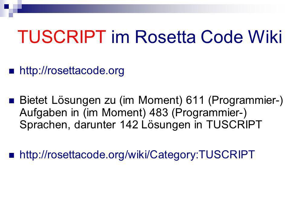 TUSCRIPT im Rosetta Code Wiki http://rosettacode.org Bietet Lösungen zu (im Moment) 611 (Programmier-) Aufgaben in (im Moment) 483 (Programmier-) Spra