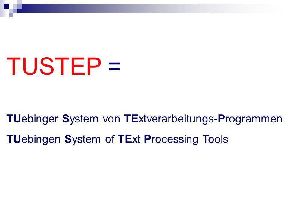 Charakteristika von TUSTEP entwickelt an der Uni Tübingen seit 1970 von Geisteswissenschaftlern für Geistes- wissenschaftler (seit 1978: TUSTEP) ein System von Modulen, die unter- einander kombinierbar sind mehr als ein Textverarbeitungs-System