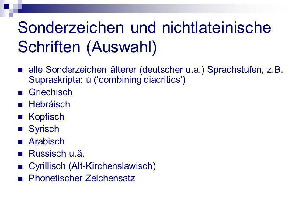 Sonderzeichen und nichtlateinische Schriften (Auswahl) alle Sonderzeichen älterer (deutscher u.a.) Sprachstufen, z.B. Supraskripta: ů (combining diacr