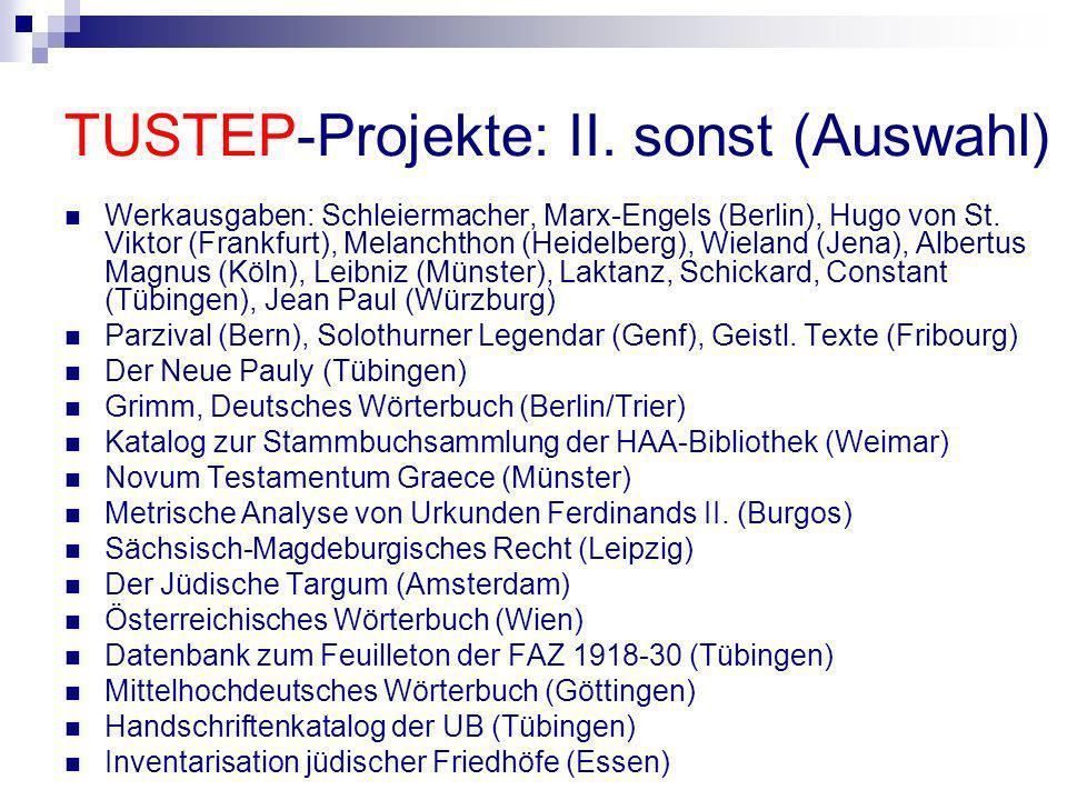 TUSTEP-Projekte: II. sonst (Auswahl) Werkausgaben: Schleiermacher, Marx-Engels (Berlin), Hugo von St. Viktor (Frankfurt), Melanchthon (Heidelberg), Wi