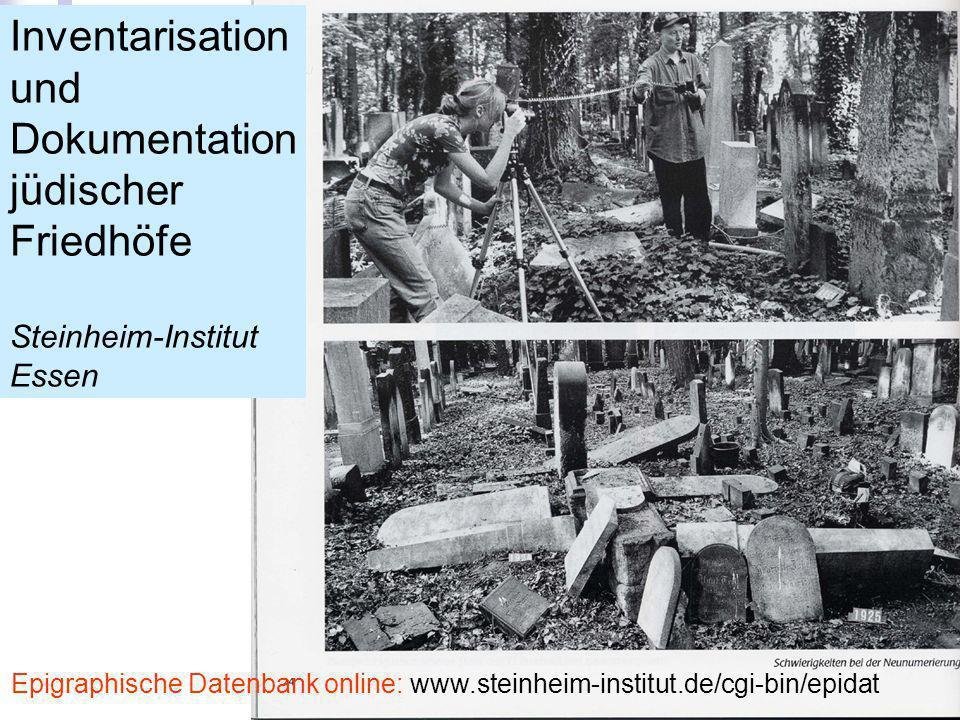 Inventarisation und Dokumentation jüdischer Friedhöfe Steinheim-Institut Essen Epigraphische Datenbank online: www.steinheim-institut.de/cgi-bin/epida