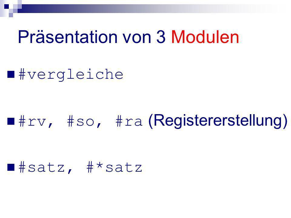 Präsentation von 3 Modulen #vergleiche #rv, #so, #ra (Registererstellung) #satz, #*satz