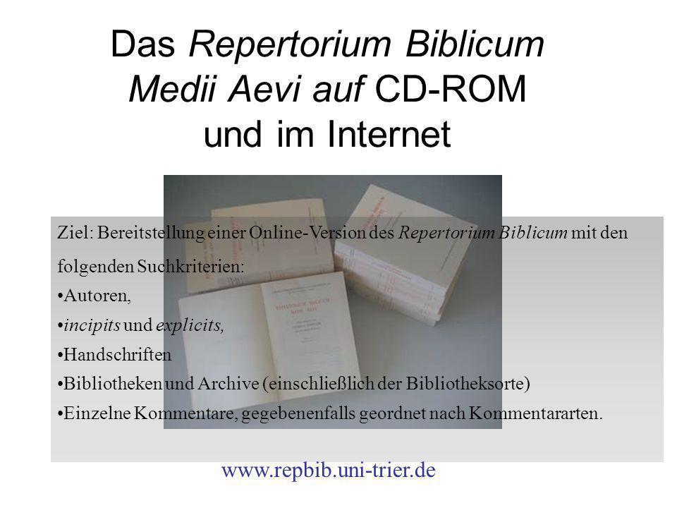 Das Repertorium Biblicum Medii Aevi auf CD-ROM und im Internet www.repbib.uni-trier.de Ziel: Bereitstellung einer Online-Version des Repertorium Bibli