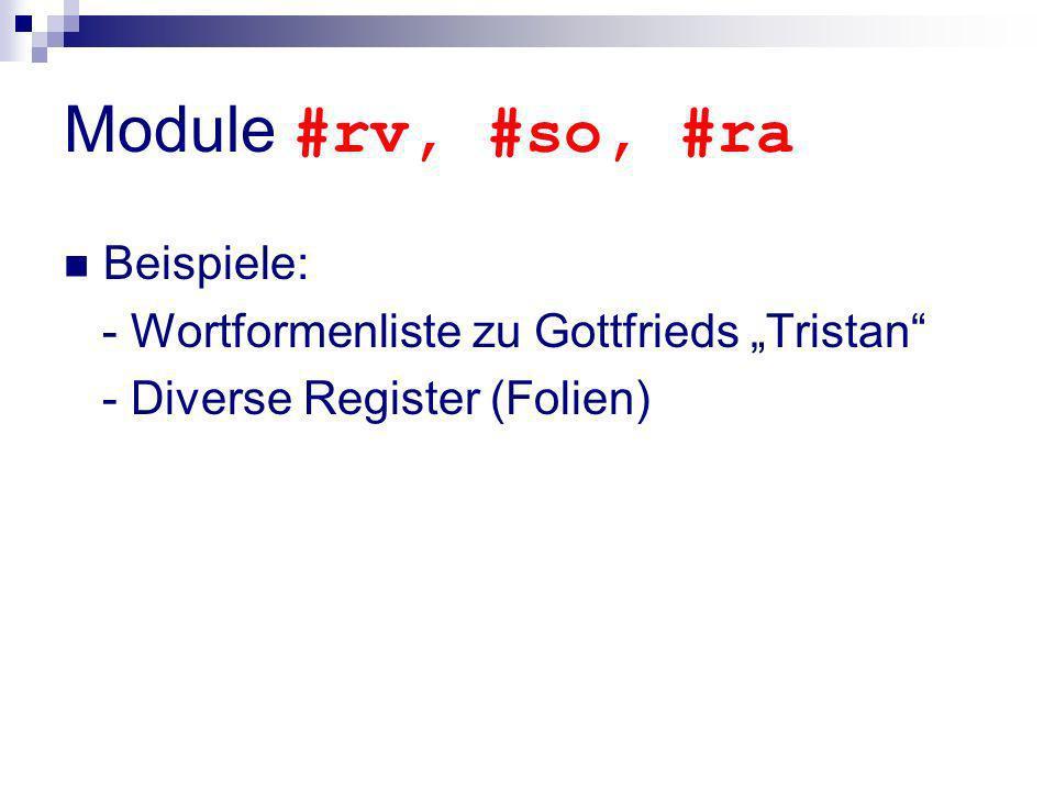 Module #rv, #so, #ra Beispiele: - Wortformenliste zu Gottfrieds Tristan - Diverse Register (Folien)