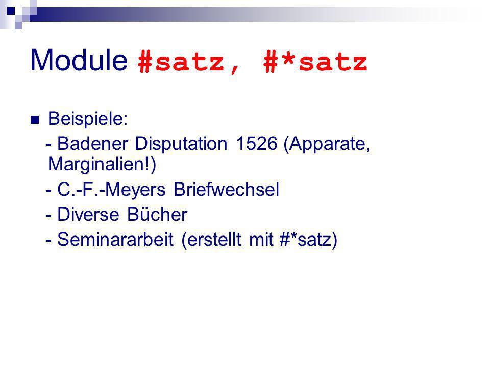 Module #satz, #*satz Beispiele: - Badener Disputation 1526 (Apparate, Marginalien!) - C.-F.-Meyers Briefwechsel - Diverse Bücher - Seminararbeit (erst