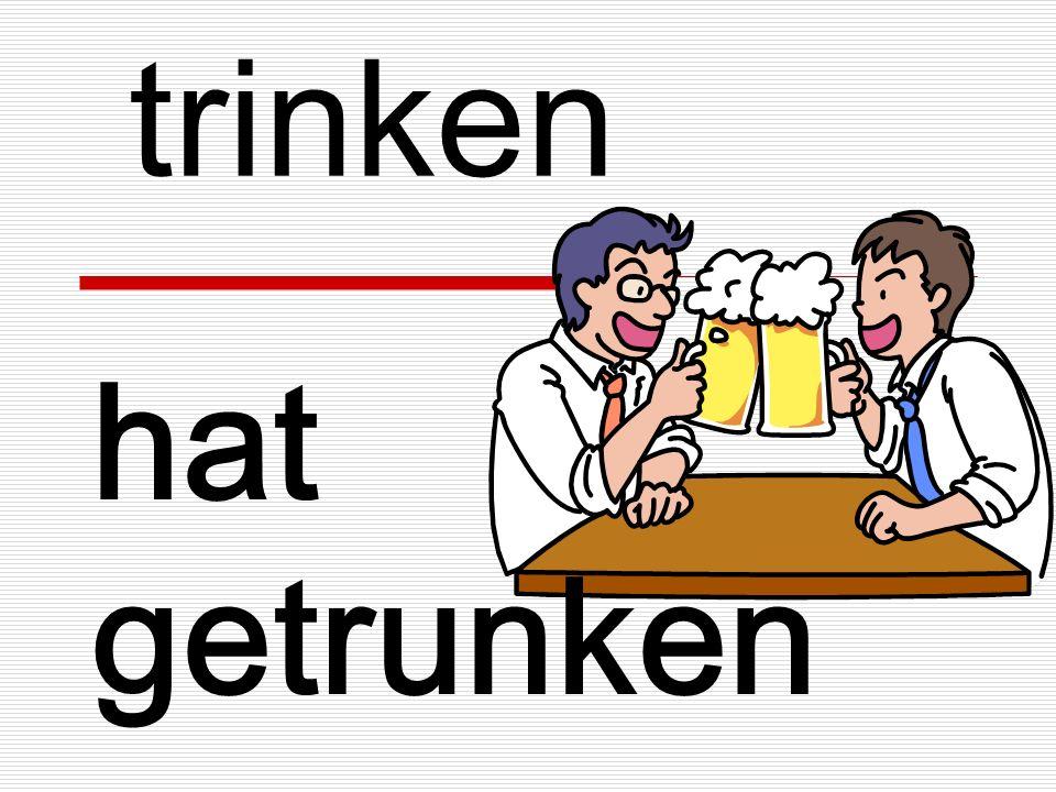 trinken hat getrunken