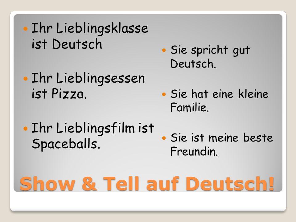 Show & Tell auf Deutsch. Ihr Lieblingsklasse ist Deutsch Ihr Lieblingsessen ist Pizza.