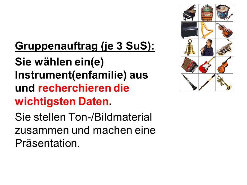 Gruppenauftrag (je 3 SuS): Sie wählen ein(e) Instrument(enfamilie) aus und recherchieren die wichtigsten Daten. Sie stellen Ton-/Bildmaterial zusammen