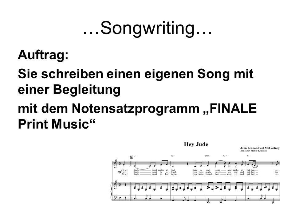 …Songwriting… Auftrag: Sie schreiben einen eigenen Song mit einer Begleitung mit dem Notensatzprogramm FINALE Print Music