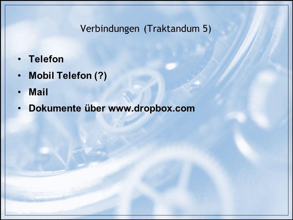 Verbindungen (Traktandum 5) Telefon Mobil Telefon (?) Mail Dokumente über www.dropbox.com