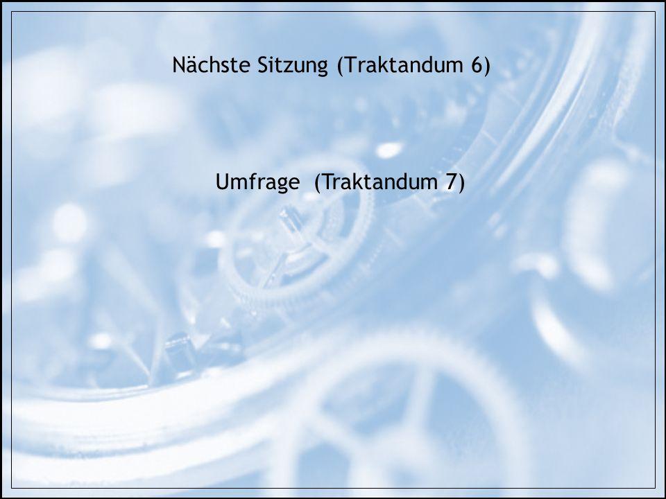 Nächste Sitzung (Traktandum 6) Umfrage (Traktandum 7)