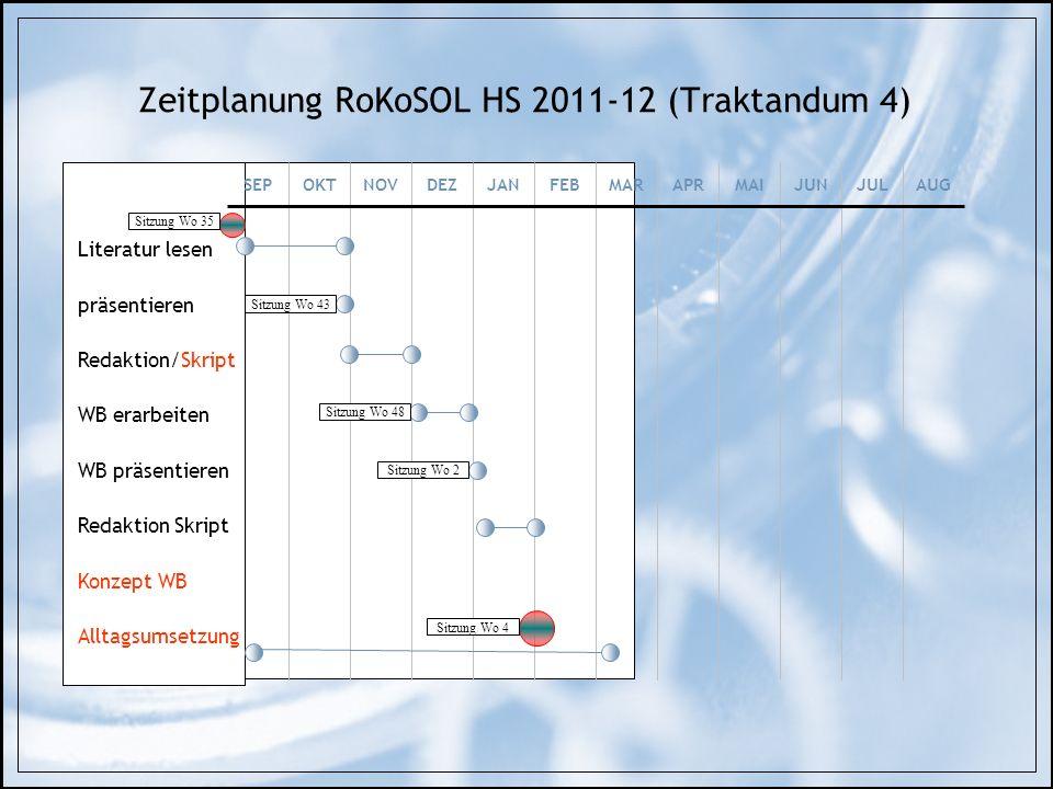 Zeitplanung RoKoSOL HS 2011-12 (Traktandum 4) Literatur lesen präsentieren Redaktion/Skript WB erarbeiten WB präsentieren Redaktion Skript Konzept WB