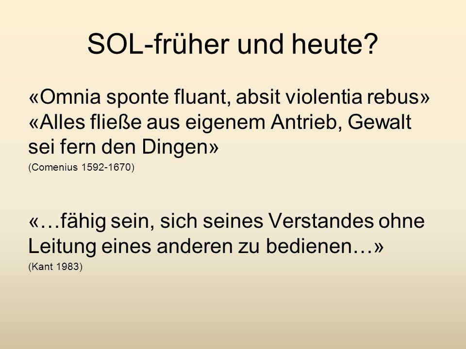 SOL-früher und heute? «Omnia sponte fluant, absit violentia rebus» «Alles fließe aus eigenem Antrieb, Gewalt sei fern den Dingen» (Comenius 1592-1670)
