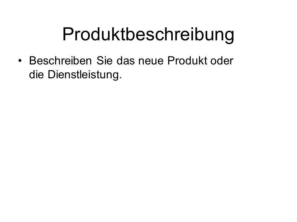 Produktbeschreibung Beschreiben Sie das neue Produkt oder die Dienstleistung.