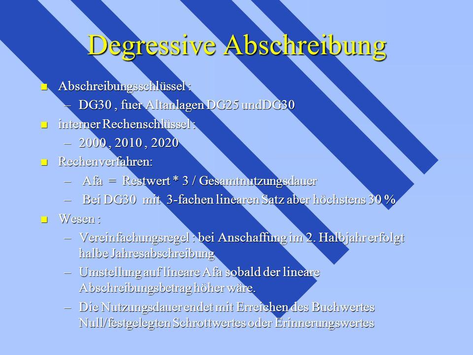 Degressive Abschreibung n Abschreibungsschlüssel : –DG30, fuer Altanlagen DG25 undDG30 n interner Rechenschlüssel : –2000, 2010, 2020 n Rechenverfahre