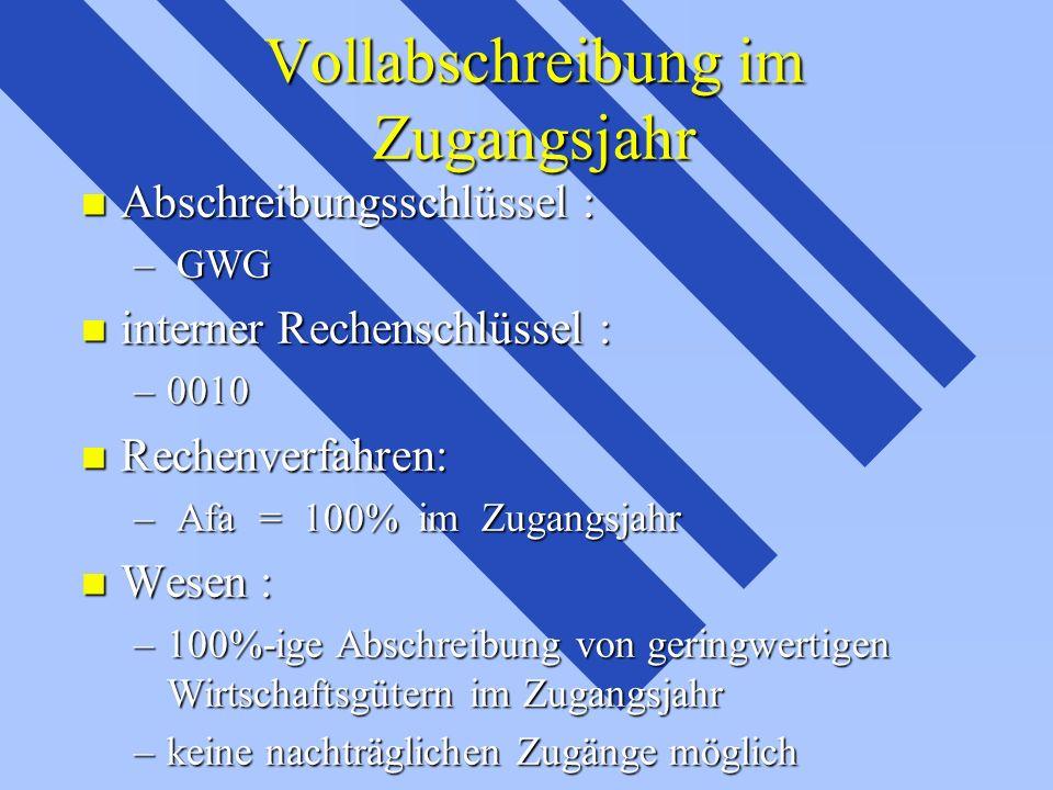 Vollabschreibung im Zugangsjahr Vollabschreibung im Zugangsjahr n Abschreibungsschlüssel : – GWG n interner Rechenschlüssel : –0010 n Rechenverfahren: