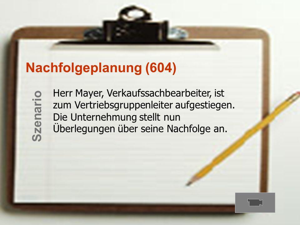 Karriereplanung (605) Herr Mayer, Verkaufssachbearbeiter, möchte sich über Aufstiegsmöglichkeiten innerhalb der Unternehmung informieren. Sein besonde
