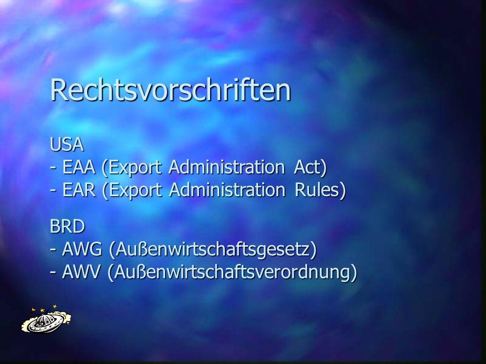 Rechtsvorschriften USA - EAA (Export Administration Act) - EAR (Export Administration Rules) BRD - AWG (Außenwirtschaftsgesetz) - AWV (Außenwirtschaft