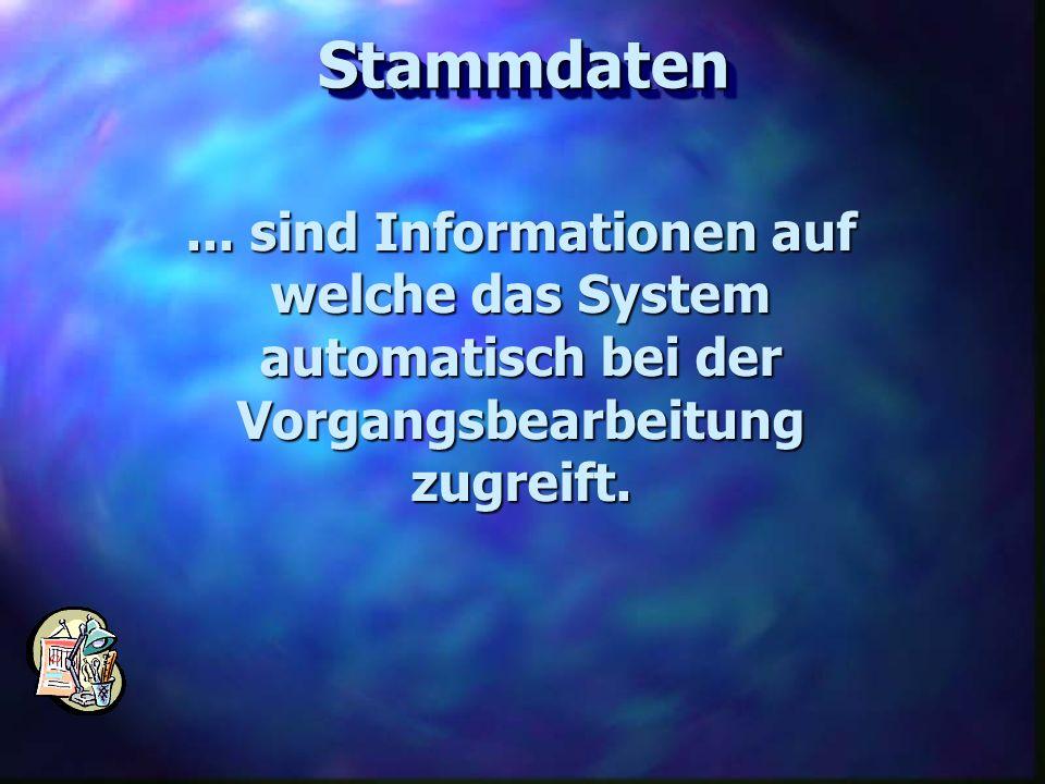 ... sind Informationen auf welche das System automatisch bei der Vorgangsbearbeitung zugreift. StammdatenStammdaten