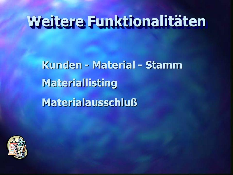 Weitere Funktionalitäten Materiallisting Materialausschluß Kunden - Material - Stamm