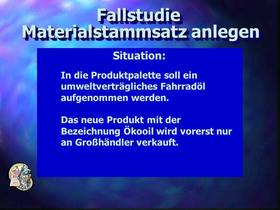 Fallstudie Materialstammsatz anlegen Fallstudie Situation: In die Produktpalette soll ein umweltverträgliches Fahrradöl aufgenommen werden. Das neue P