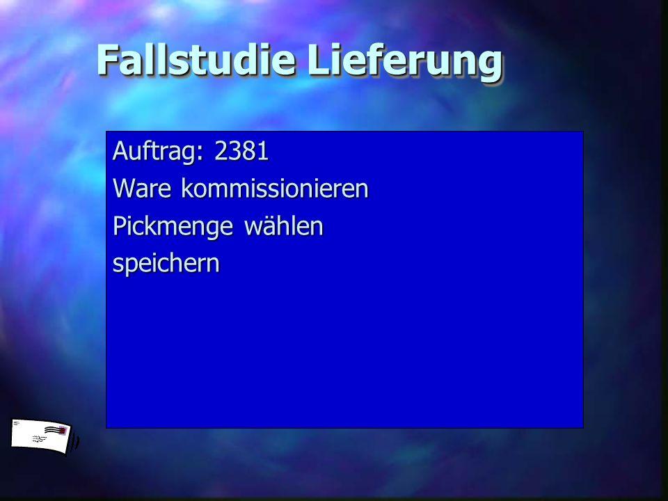 Fallstudie Lieferung Auftrag: 2381 Ware kommissionieren Pickmenge wählen speichern