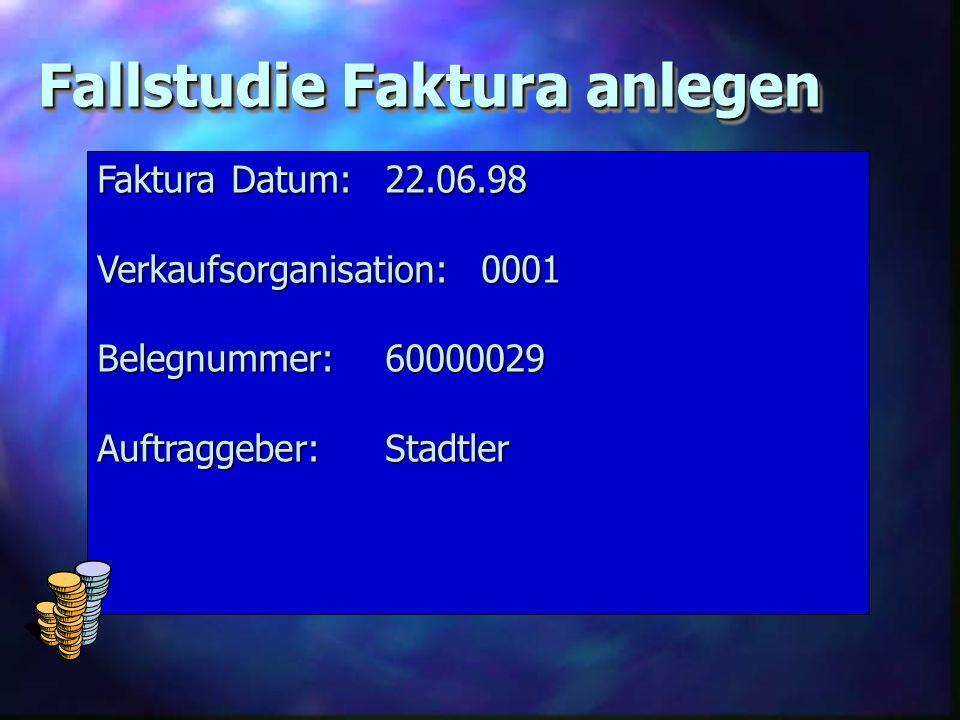 Fallstudie Faktura anlegen Faktura Datum:22.06.98 Verkaufsorganisation:0001 Belegnummer:60000029 Auftraggeber:Stadtler