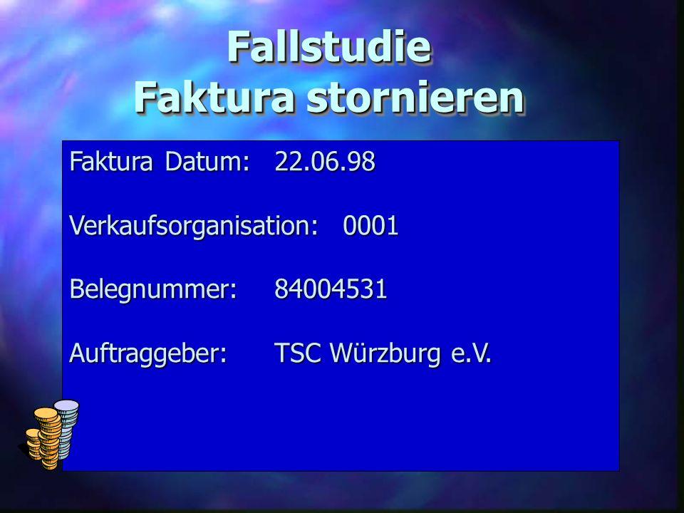 Fallstudie Faktura stornieren Faktura Datum:22.06.98 Verkaufsorganisation:0001 Belegnummer:84004531 Auftraggeber:TSC Würzburg e.V.
