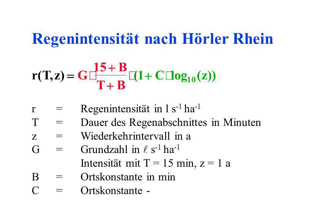 Regenintensität nach Hörler Rhein r=Regenintensität in l s -1 ha -1 T=Dauer des Regenabschnittes in Minuten z=Wiederkehrintervall in a G=Grundzahl in