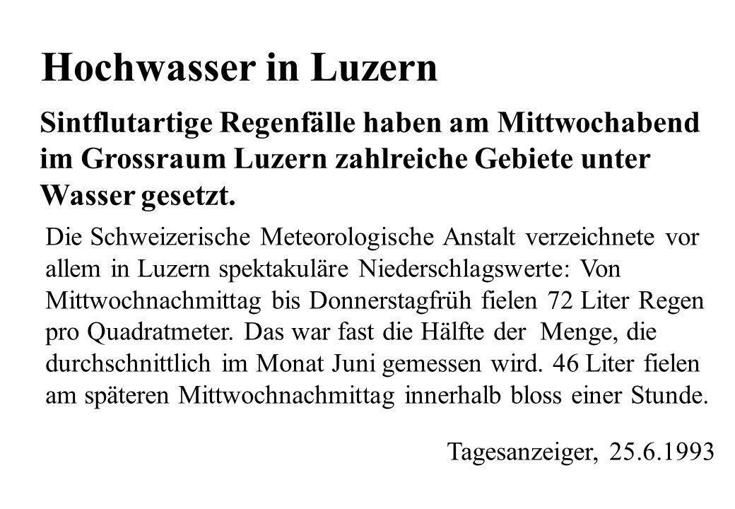 Hochwasser in Luzern Sintflutartige Regenfälle haben am Mittwochabend im Grossraum Luzern zahlreiche Gebiete unter Wasser gesetzt. Die Schweizerische