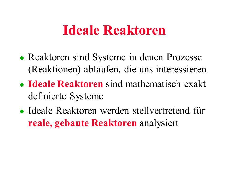 l Reaktoren sind Systeme in denen Prozesse (Reaktionen) ablaufen, die uns interessieren l Ideale Reaktoren sind mathematisch exakt definierte Systeme