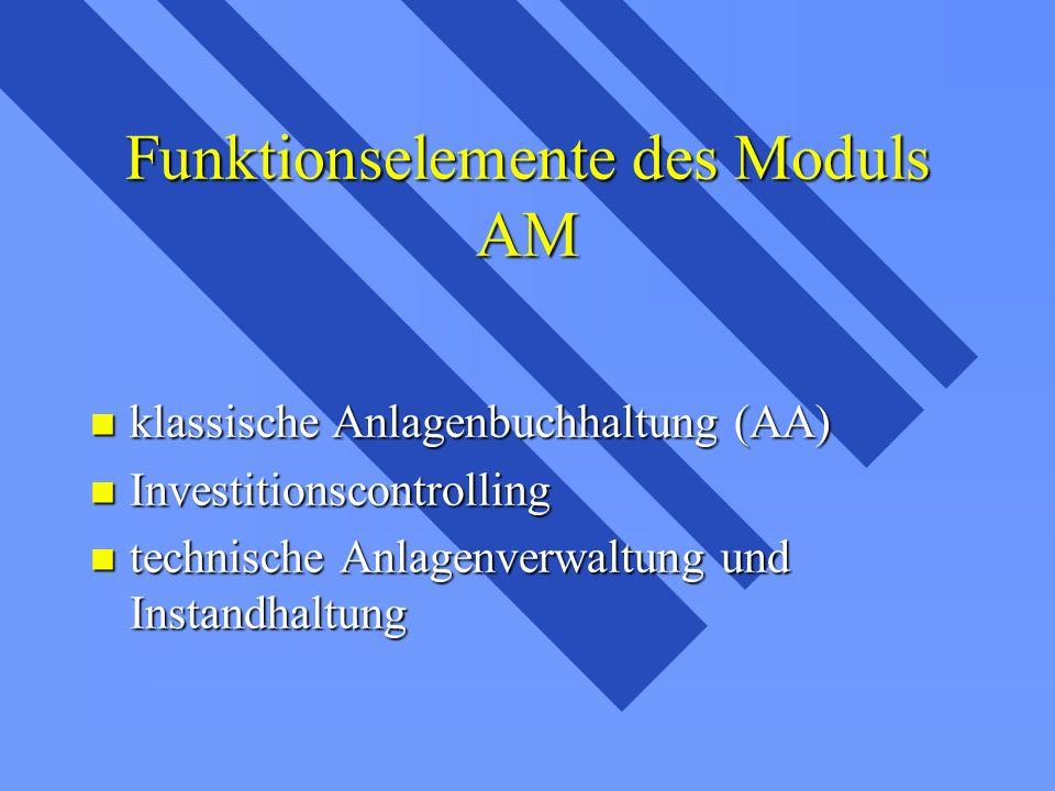 Funktionselemente des Moduls AM klassische Anlagenbuchhaltung (AA) klassische Anlagenbuchhaltung (AA) Investitionscontrolling Investitionscontrolling technische Anlagenverwaltung und Instandhaltung technische Anlagenverwaltung und Instandhaltung