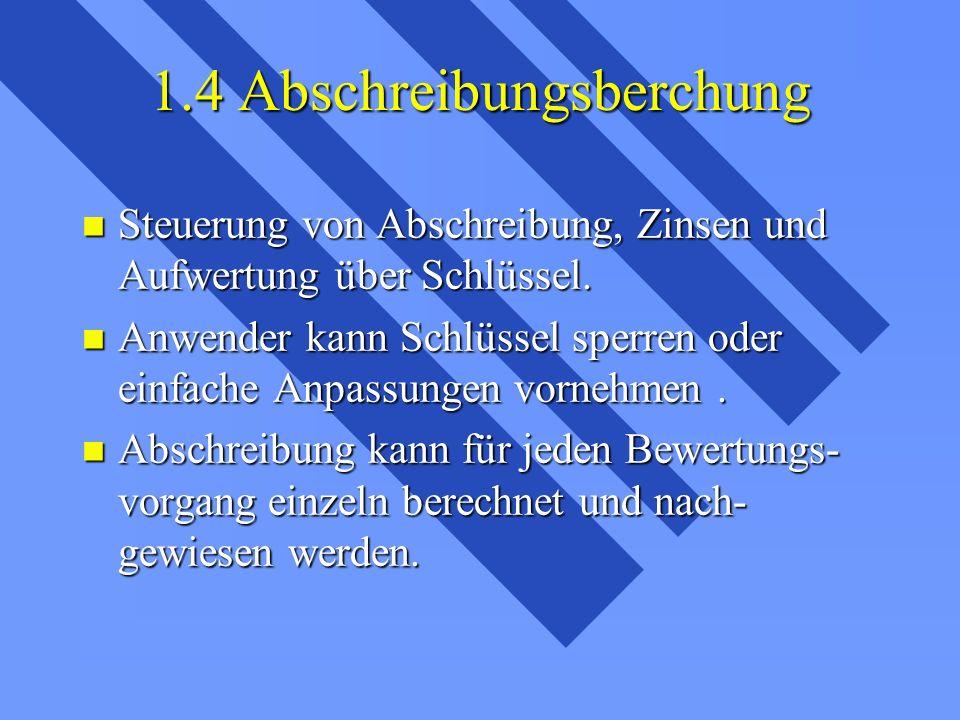 1.4 Abschreibungsberchung Steuerung von Abschreibung, Zinsen und Aufwertung über Schlüssel.