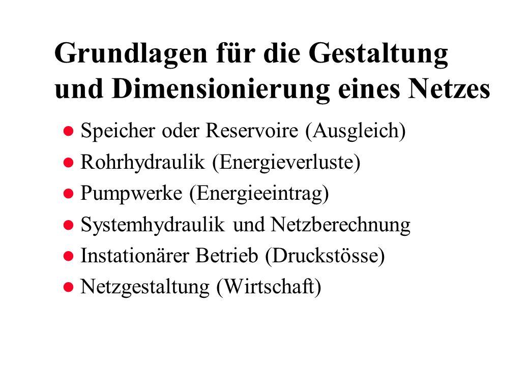 Grundlagen für die Gestaltung und Dimensionierung eines Netzes l Speicher oder Reservoire (Ausgleich) l Rohrhydraulik (Energieverluste) l Pumpwerke (E