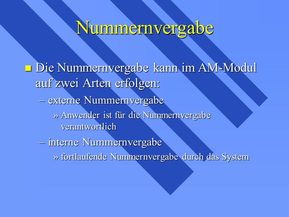 Nummernvergabe n Die Nummernvergabe kann im AM-Modul auf zwei Arten erfolgen: –externe Nummernvergabe »Anwender ist für die Nummernvergabe verantwortlich –interne Nummernvergabe »fortlaufende Nummernvergabe durch das System