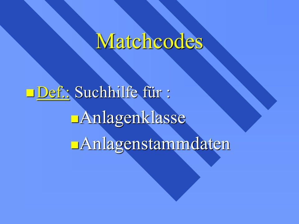 Matchcodes n Def.: Suchhilfe für : n Anlagenklasse n Anlagenstammdaten