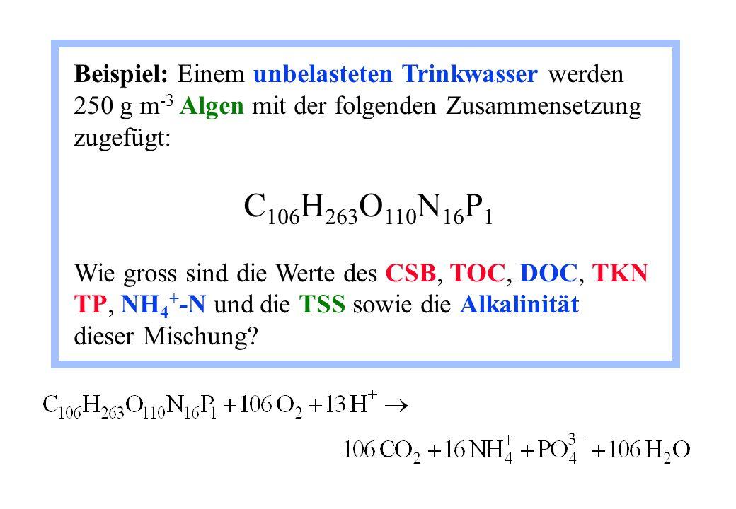 Beispiel: Einem unbelasteten Trinkwasser werden 250 g m -3 Algen mit der folgenden Zusammensetzung zugefügt: C 106 H 263 O 110 N 16 P 1 Wie gross sind